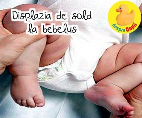 Displazia de sold bebelusi - cauze, simptome si tratament -